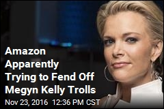 Amazon Apparently Trying to Fend Off Megyn Kelly Trolls
