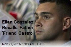 Elian Gonzalez Recalls 'Father,' 'Friend' Castro
