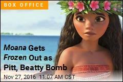 Moana Gets Frozen Out as Pitt, Beatty Bomb