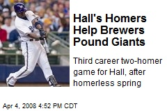 Hall's Homers Help Brewers Pound Giants