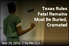 Texas Rules Fetal Remains Must Be Buried, Cremated