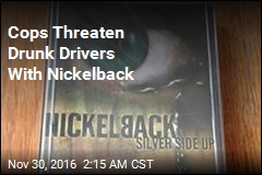 Cops Threaten Drunk Drivers With Nickelback