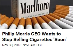 Philip Morris CEO Wants to Stop Selling Cigarettes 'Soon'