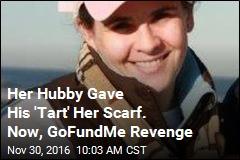 Her Hubby Gave His 'Tart' Her Scarf. Now, GoFundMe Revenge