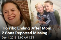 'Horrific Ending' After Mom, 2 Sons Reported Missing
