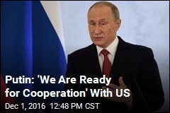Putin: 'We Are Ready for Cooperation' With US
