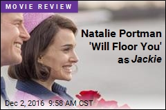 Natalie Portman 'Will Floor You' as Jackie