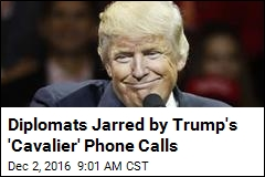 Diplomats Jarred by Trump's 'Cavalier' Phone Calls