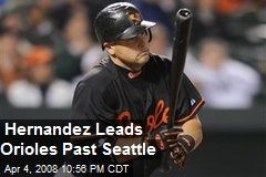 Hernandez Leads Orioles Past Seattle