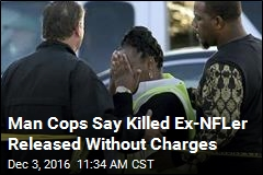 Man Cops Say Killed Ex-NFLer Released Without Charges