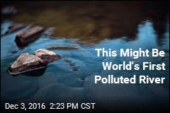 This Might Be World's First Polluted River