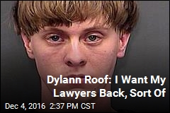 Dylann Roof: I Want My Lawyers Back, Sort Of