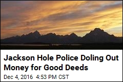 Jackson Hole Police Doling Out Money for Good Deeds