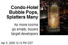 Condo-Hotel Bubble Pops, Splatters Many