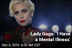 Lady Gaga: 'I Have a Mental Illness'