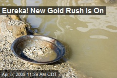 Eureka! New Gold Rush Is On