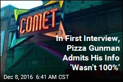 In First Interview, Pizza Gunman Admits His Info 'Wasn't 100%'