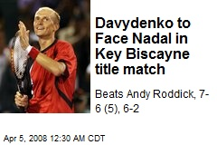 Davydenko to Face Nadal in Key Biscayne title match