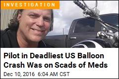 Pilot in Deadliest US Balloon Crash Was on Scads of Meds