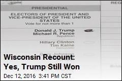 Wisconsin Recount: Yes, Trump Still Won