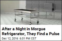 After a Night in Morgue Refrigerator, They Find a Pulse