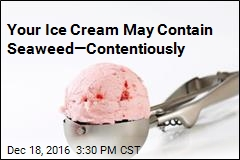 Your Ice Cream May Contain Seaweed—Contentiously