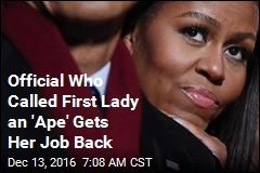 Official Who Called First Lady an 'Ape' Gets Her Job Back
