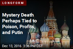 Mystery Death Perhaps Tied to Poison, Profits, and Putin