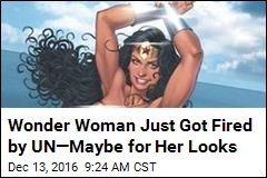 Wonder Woman Just Got Fired by UN—Maybe for Her Looks