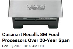 Cuisinart: 8M Food Processors May Cut Your Mouth