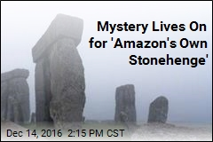 Mystery Lives On for 'Amazon's Own Stonehenge'