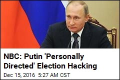 NBC: Putin 'Personally 'Directed Election Hacking
