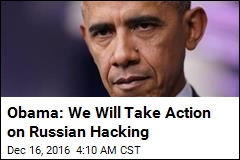 Obama: We Will Take Action on Russian Hacking