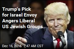 Trump's Pick for Israel Envoy Angers Liberal US Jewish Groups