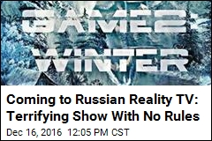 Coming to Russian Reality TV: Terrifying Show With No Rules