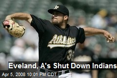 Eveland, A's Shut Down Indians
