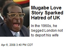 Mugabe Love Story Sparked Hatred of UK