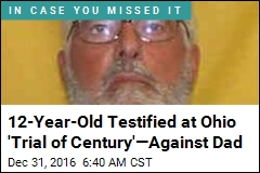 12-Year-Old Testified at Ohio 'Trial of Century'—Against Dad