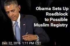 Obama Sets Up Roadblock to Possible Muslim Registry