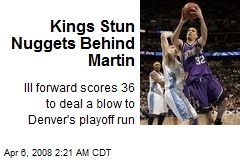 Kings Stun Nuggets Behind Martin