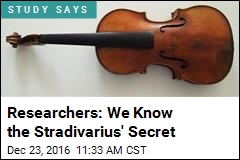 Researchers: We Know the Stradivarius' Secret