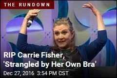RIP Carrie Fisher, 'Strangled by Her Own Bra'