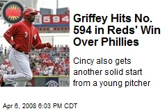 Griffey Hits No. 594 in Reds' Win Over Phillies