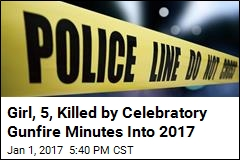 Girl, 5, Killed by Celebratory Gunfire Minutes Into 2017