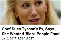 Chef Sues Tycoon's Ex, Says She Wanted 'Black People Food'