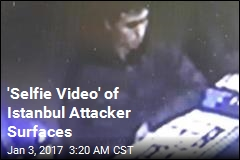 'Selfie Video' of Istanbul Attacker Surfaces