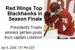 Red Wings Top Blackhawks in Season Finale