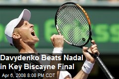Davydenko Beats Nadal in Key Biscayne Final
