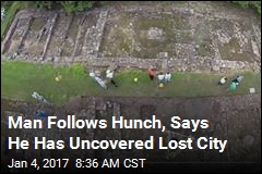 Man Follows Hunch, Says He Has Uncovered Lost City