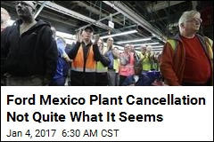 Ford Mexico Plant Cancellation Not Quite What It Seems